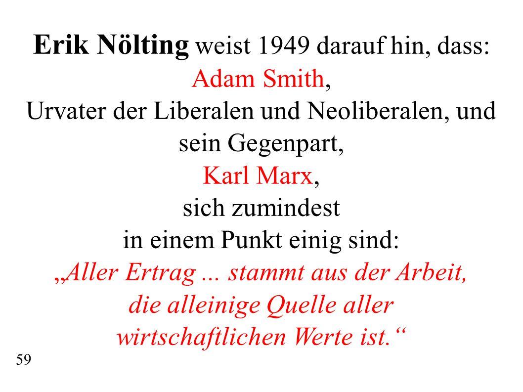 59 Erik Nölting weist 1949 darauf hin, dass: Adam Smith, Urvater der Liberalen und Neoliberalen, und sein Gegenpart, Karl Marx, sich zumindest in eine