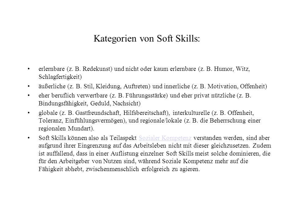 Kategorien von Soft Skills: erlernbare (z. B. Redekunst) und nicht oder kaum erlernbare (z. B. Humor, Witz, Schlagfertigkeit) äußerliche (z. B. Stil,