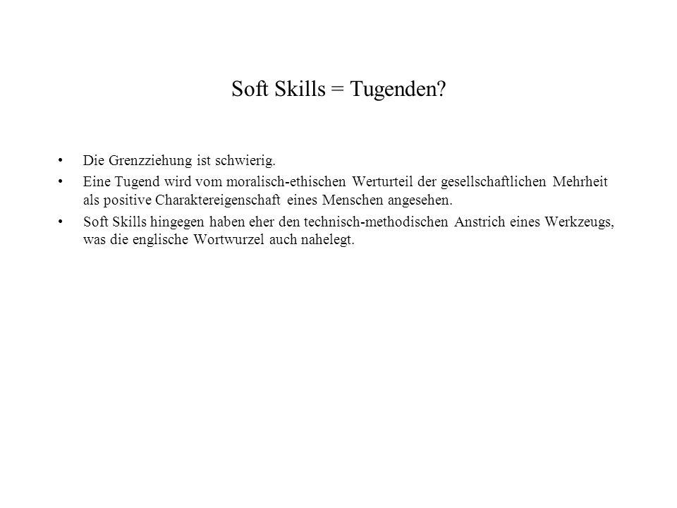 Soft Skills = Tugenden? Die Grenzziehung ist schwierig. Eine Tugend wird vom moralisch-ethischen Werturteil der gesellschaftlichen Mehrheit als positi