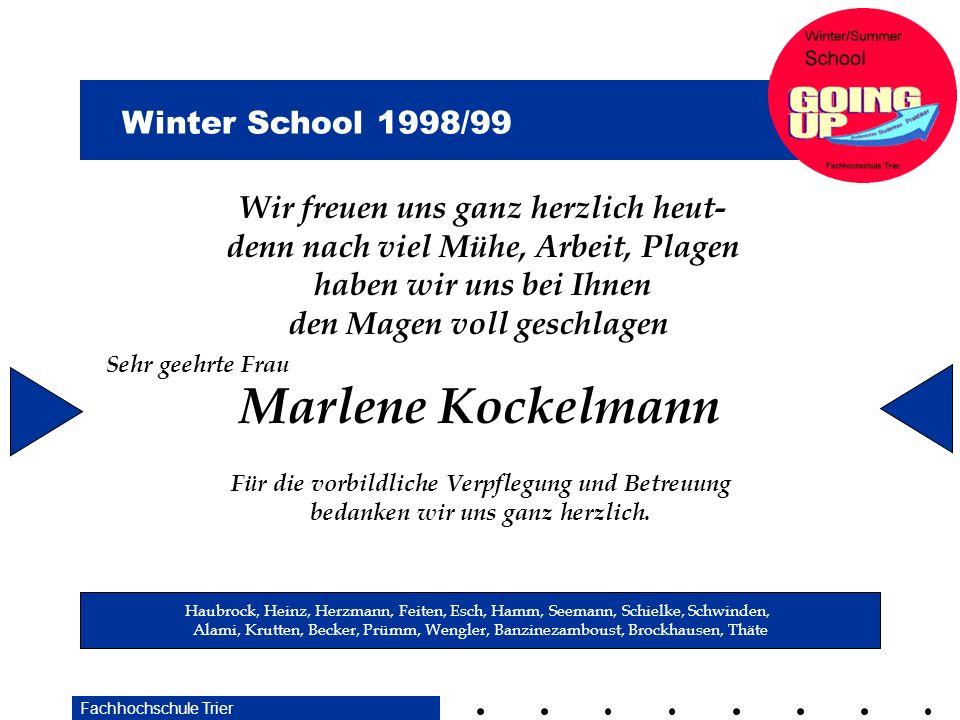 Winter School 1998/99 Fachhochschule Trier Marlene Kockelmann Wir freuen uns ganz herzlich heut- denn nach viel Mühe, Arbeit, Plagen haben wir uns bei Ihnen den Magen voll geschlagen Für die vorbildliche Verpflegung und Betreuung bedanken wir uns ganz herzlich.