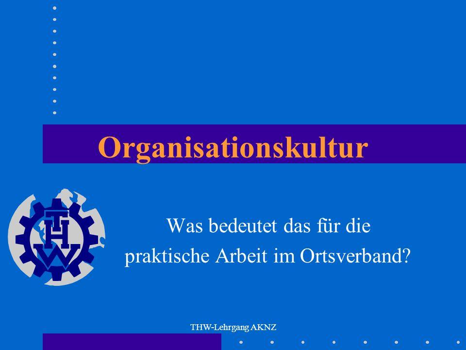 THW-Lehrgang AKNZ Organisationskultur Was bedeutet das für die praktische Arbeit im Ortsverband?