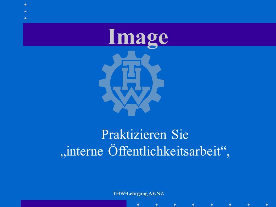 THW-Lehrgang AKNZ Image Was muss mit dem THW in Verbindung gebracht werden? Hilfsbereitschaft Menschlichkeit Kameradschaft Wissen Können Technik