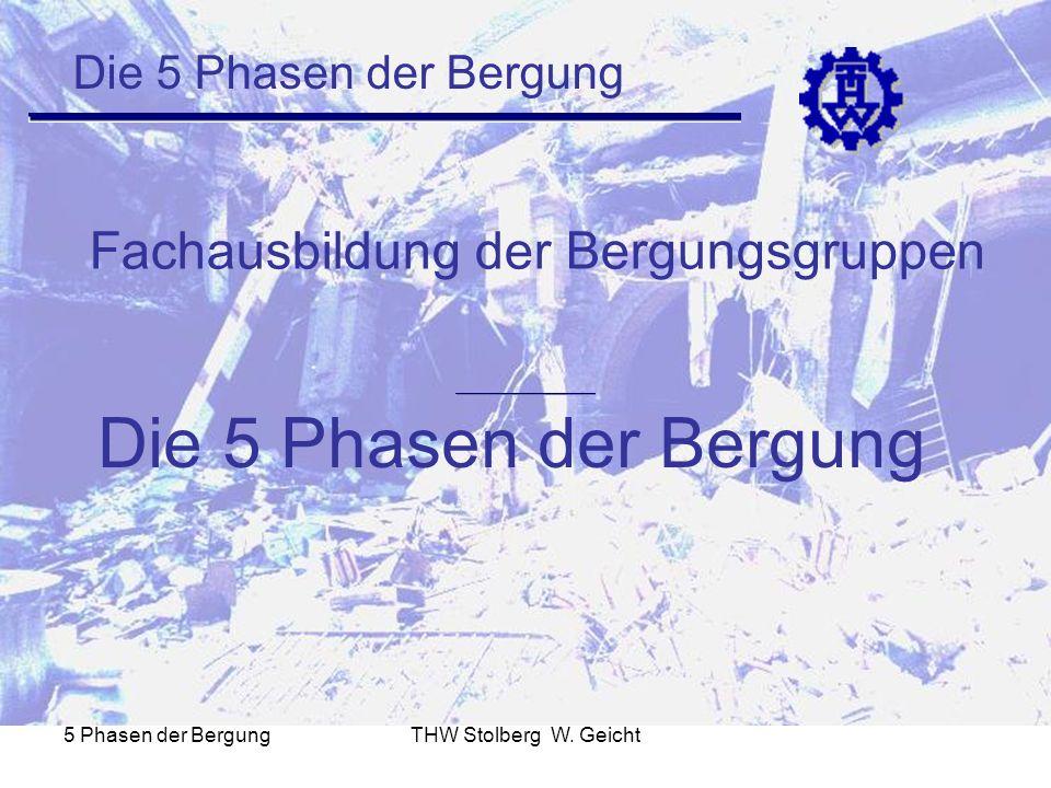 5 Phasen der BergungTHW Stolberg W. Geicht Die 5 Phasen der Bergung Fachausbildung der Bergungsgruppen Die 5 Phasen der Bergung
