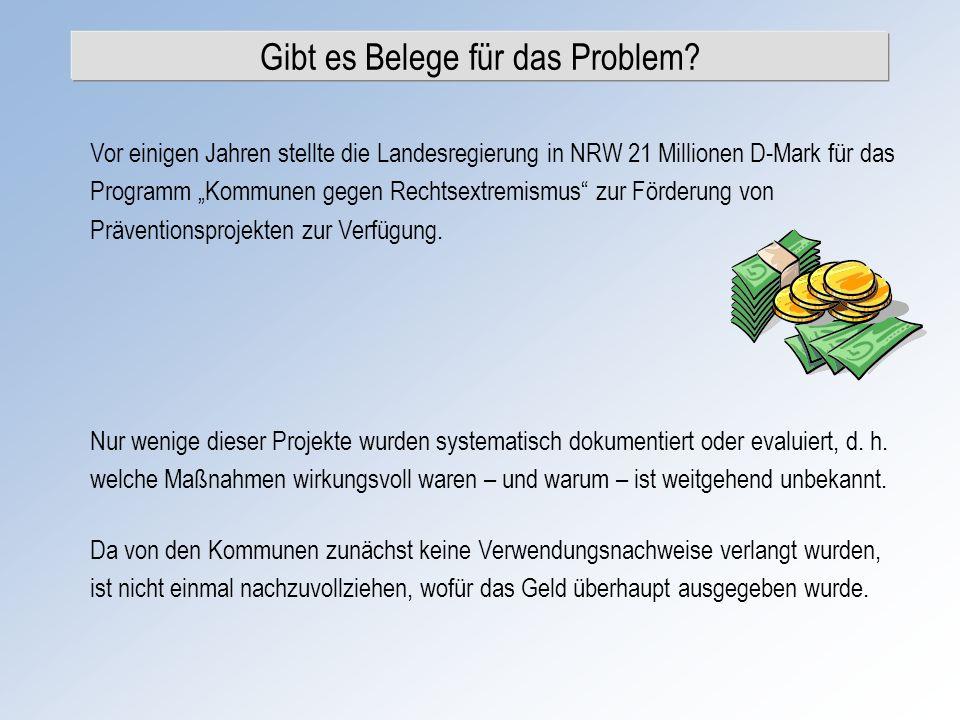 Gibt es Belege für das Problem? Vor einigen Jahren stellte die Landesregierung in NRW 21 Millionen D-Mark für das Programm Kommunen gegen Rechtsextrem