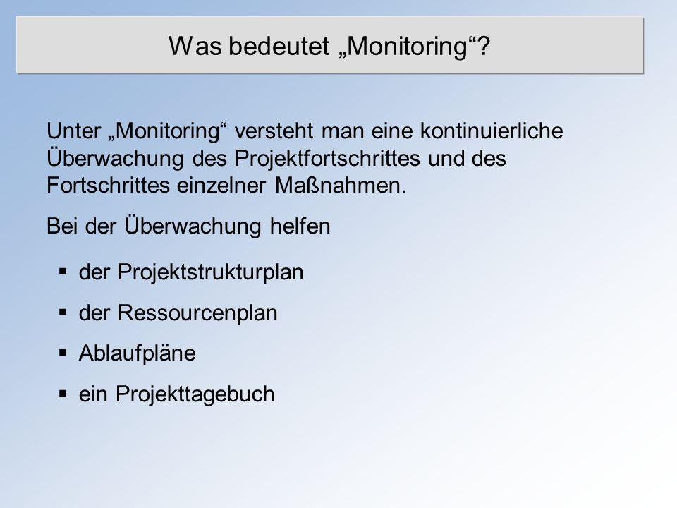 Was bedeutet Monitoring? Unter Monitoring versteht man eine kontinuierliche Überwachung des Projektfortschrittes und des Fortschrittes einzelner Maßna