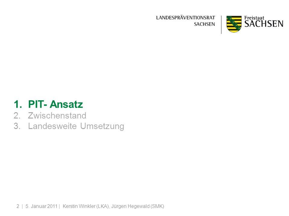 | 5. Januar 2011 | Kerstin Winkler (LKA), Jürgen Hegewald (SMK)2 1.PIT- Ansatz 2.Zwischenstand 3.Landesweite Umsetzung