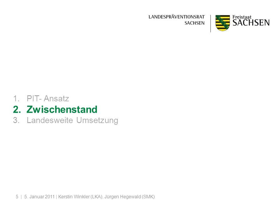   5. Januar 2011   Kerstin Winkler (LKA), Jürgen Hegewald (SMK)5 1.PIT- Ansatz 2.Zwischenstand 3.Landesweite Umsetzung