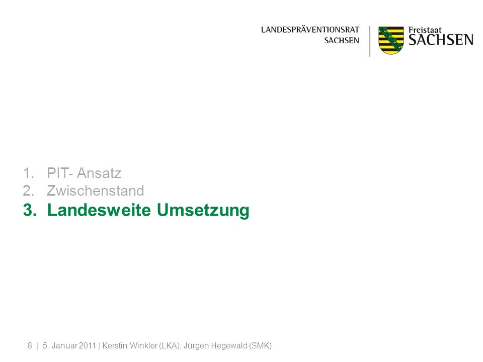| 5. Januar 2011 | Kerstin Winkler (LKA), Jürgen Hegewald (SMK)8 1.PIT- Ansatz 2.Zwischenstand 3.Landesweite Umsetzung