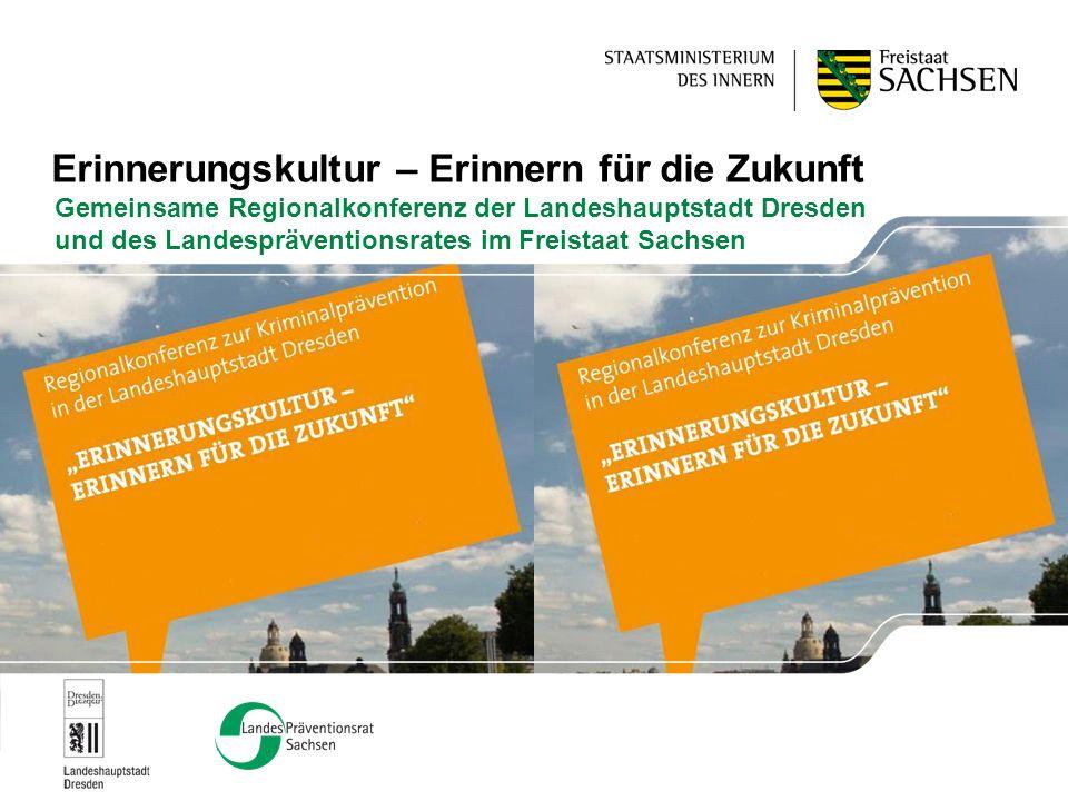 Erinnerungskultur – Erinnern für die Zukunft Gemeinsame Regionalkonferenz der Landeshauptstadt Dresden und des Landespräventionsrates im Freistaat Sac