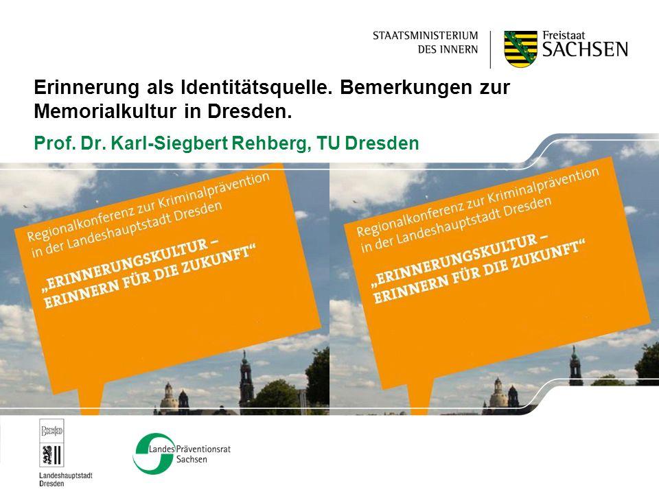 Erinnerung als Identitätsquelle. Bemerkungen zur Memorialkultur in Dresden. Prof. Dr. Karl-Siegbert Rehberg, TU Dresden
