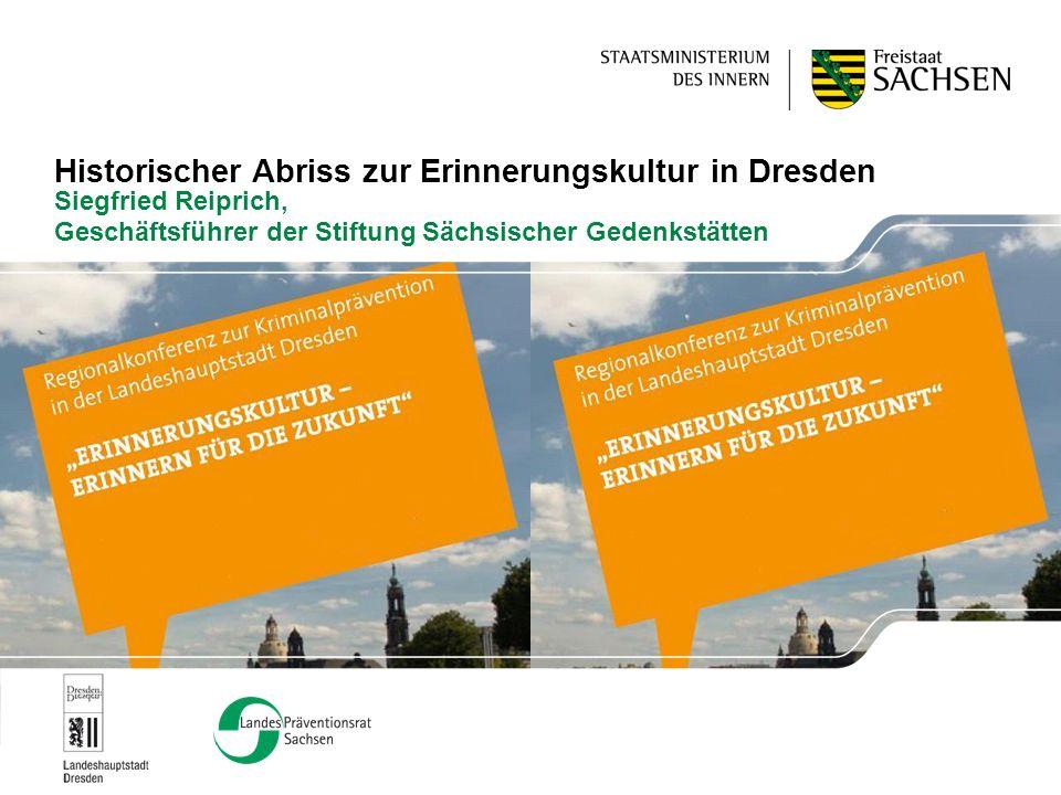 Historischer Abriss zur Erinnerungskultur in Dresden Siegfried Reiprich, Geschäftsführer der Stiftung Sächsischer Gedenkstätten