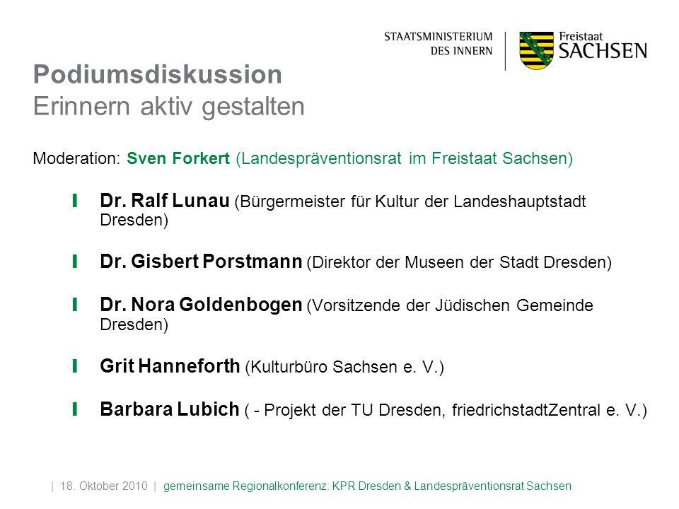 | 18. Oktober 2010 | gemeinsame Regionalkonferenz: KPR Dresden & Landespräventionsrat Sachsen Podiumsdiskussion Erinnern aktiv gestalten Moderation: S