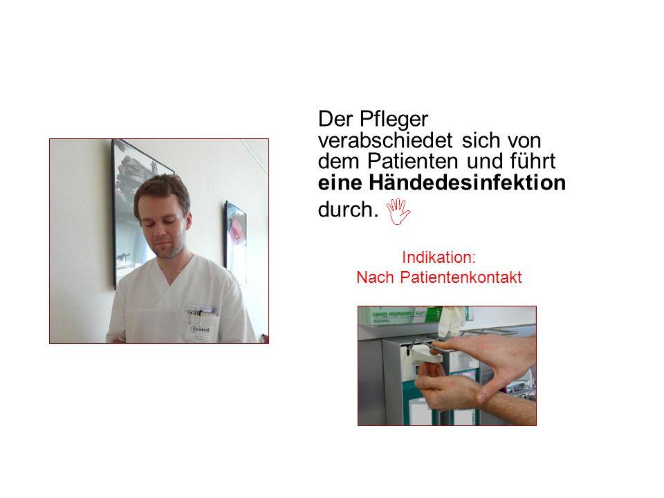 Der Pfleger verabschiedet sich von dem Patienten und führt eine Händedesinfektion durch. Indikation: Nach Patientenkontakt