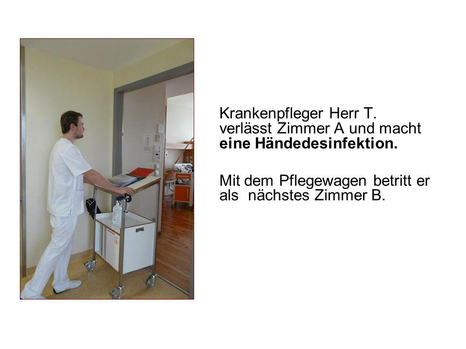 Krankenpfleger Herr T. verlässt Zimmer A und macht eine Händedesinfektion. Mit dem Pflegewagen betritt er als nächstes Zimmer B.