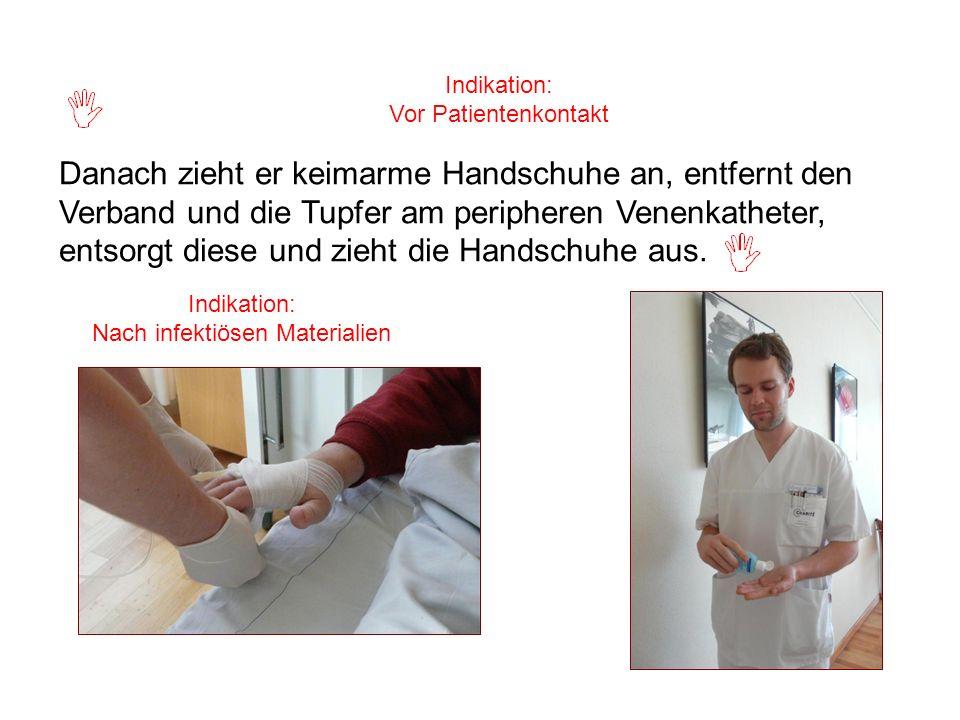 Indikation: Nach infektiösen Materialien Indikation: Vor Patientenkontakt Danach zieht er keimarme Handschuhe an, entfernt den Verband und die Tupfer