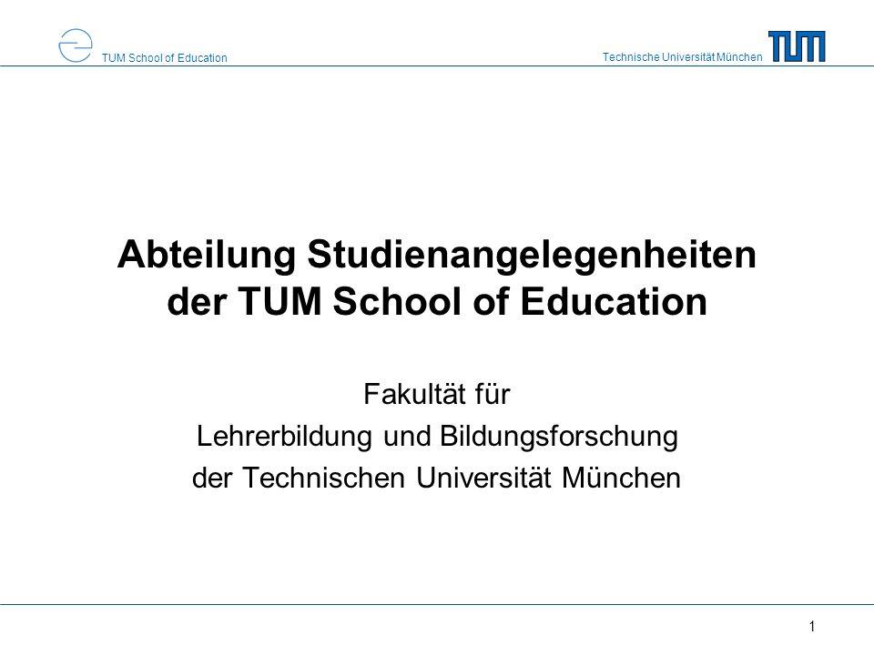 Technische Universität München TUM School of Education 1 Abteilung Studienangelegenheiten der TUM School of Education Fakultät für Lehrerbildung und B