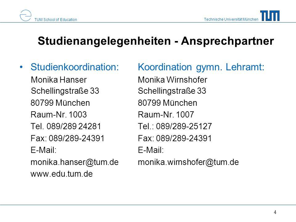 Technische Universität München TUM School of Education 4 Studienangelegenheiten - Ansprechpartner Studienkoordination: Koordination gymn. Lehramt: Mon