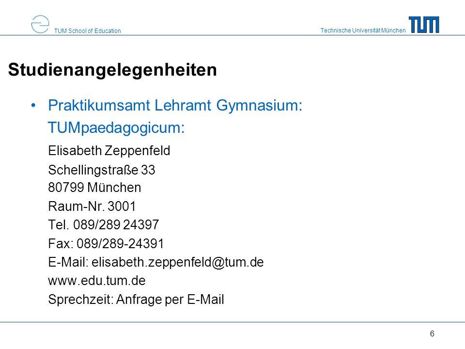 Technische Universität München TUM School of Education 6 Studienangelegenheiten Praktikumsamt Lehramt Gymnasium: TUMpaedagogicum: Elisabeth Zeppenfeld