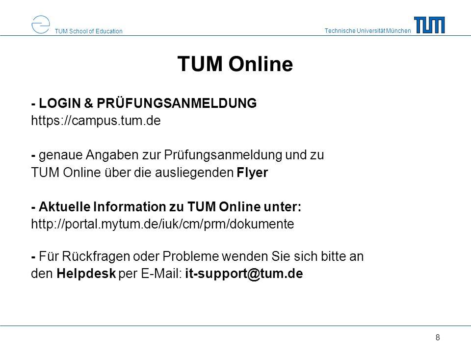 Technische Universität München TUM School of Education 8 TUM Online - LOGIN & PRÜFUNGSANMELDUNG https://campus.tum.de - genaue Angaben zur Prüfungsanm