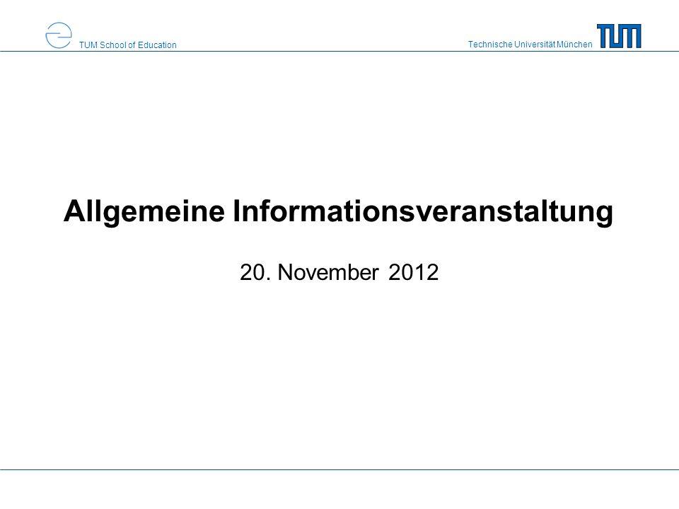 Technische Universität München TUM School of Education Allgemeine Informationsveranstaltung 20. November 2012