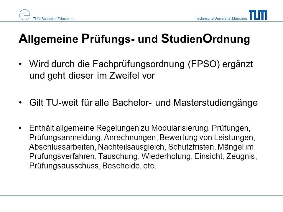 Technische Universität München TUM School of Education A llgemeine P rüfungs- und S tudien O rdnung Wird durch die Fachprüfungsordnung (FPSO) ergänzt