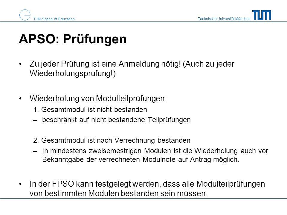 Technische Universität München TUM School of Education APSO: Prüfungen Zu jeder Prüfung ist eine Anmeldung nötig! (Auch zu jeder Wiederholungsprüfung!