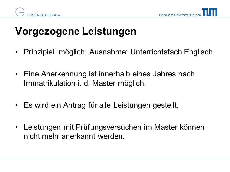 Technische Universität München TUM School of Education Vorgezogene Leistungen Prinzipiell möglich; Ausnahme: Unterrichtsfach Englisch Eine Anerkennung