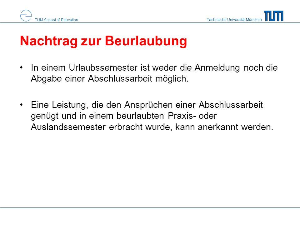 Technische Universität München TUM School of Education Nachtrag zur Beurlaubung In einem Urlaubssemester ist weder die Anmeldung noch die Abgabe einer