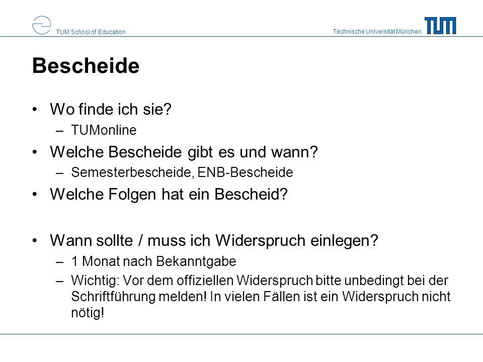 Technische Universität München TUM School of Education Bescheide Wo finde ich sie? –TUMonline Welche Bescheide gibt es und wann? –Semesterbescheide, E