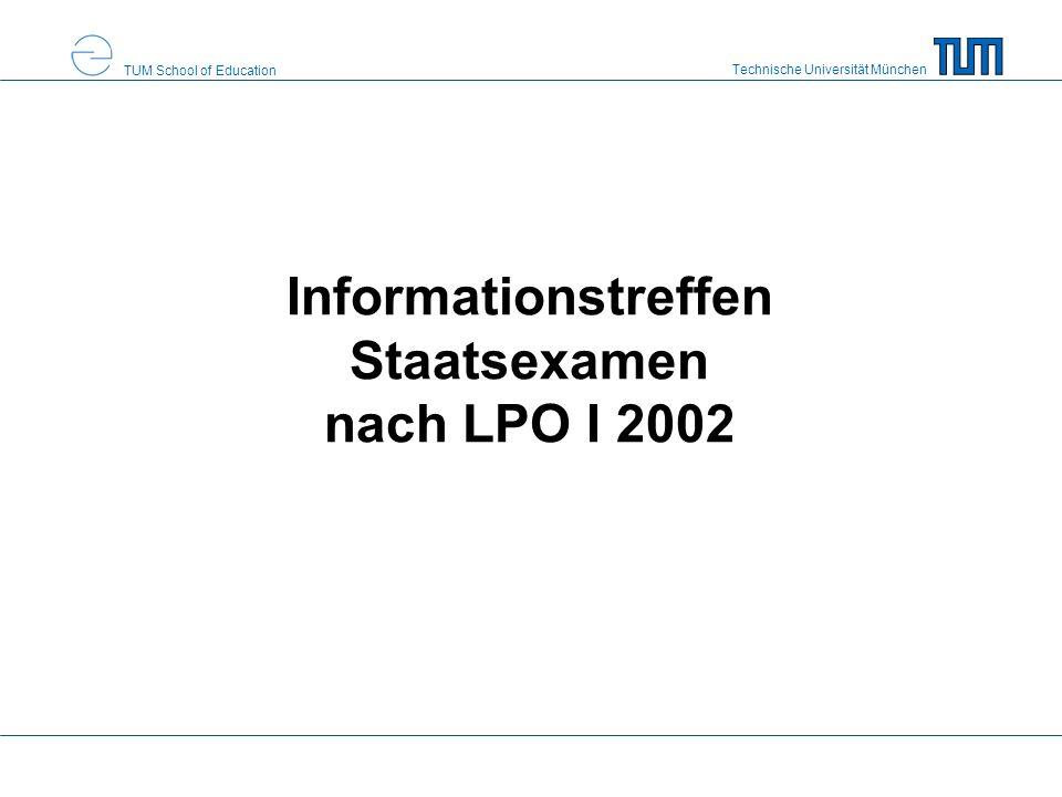 Technische Universität München TUM School of Education Informationstreffen Staatsexamen nach LPO I 2002
