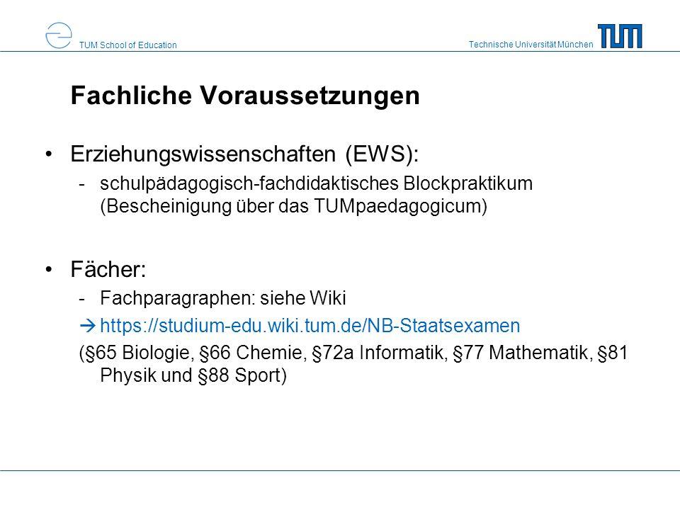 Technische Universität München TUM School of Education Fachliche Voraussetzungen Erziehungswissenschaften (EWS): -schulpädagogisch-fachdidaktisches Blockpraktikum (Bescheinigung über das TUMpaedagogicum) Fächer: -Fachparagraphen: siehe Wiki https://studium-edu.wiki.tum.de/NB-Staatsexamen (§65 Biologie, §66 Chemie, §72a Informatik, §77 Mathematik, §81 Physik und §88 Sport)