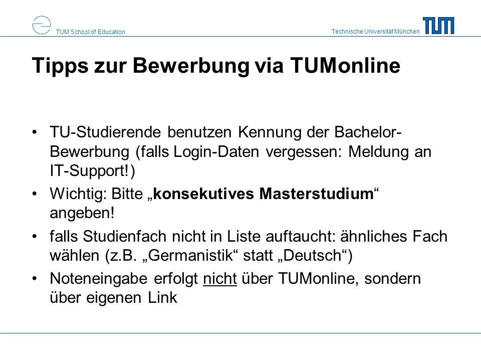 Technische Universität München TUM School of Education Bewerbungsunterlagen I vollständiger Nachweis der Prüfungsleistungen (Transcript of Records) –Mindestens 120 Credits –davon Mindestzahl an benoteten Credits: AW/BT/EH: mind.