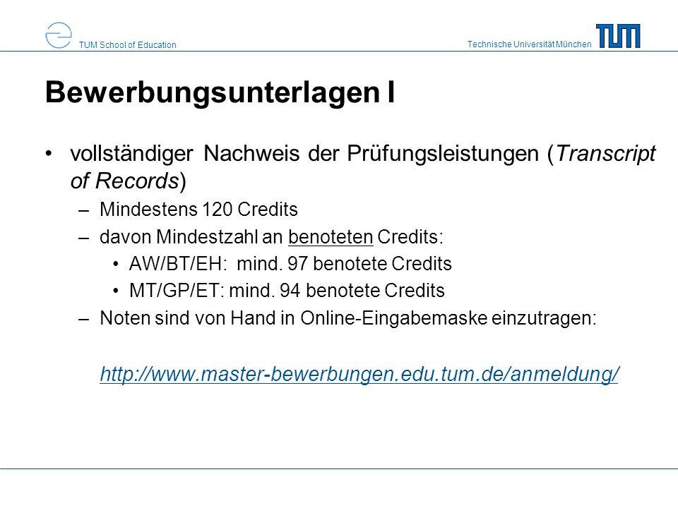 Technische Universität München TUM School of Education Bewerbungsunterlagen II in Papierfom tabellarischer Lebenslauf schriftliche Begründung für die Wahl des Masterstudiengangs Berufliche Bildung (Motivationsschreiben, max.