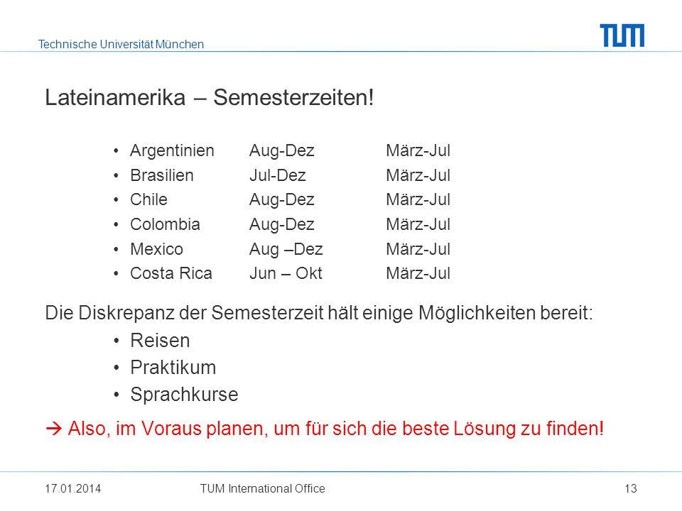 Technische Universität München Lateinamerika – Semesterzeiten! ArgentinienAug-DezMärz-Jul BrasilienJul-Dez März-Jul ChileAug-DezMärz-Jul ColombiaAug-D