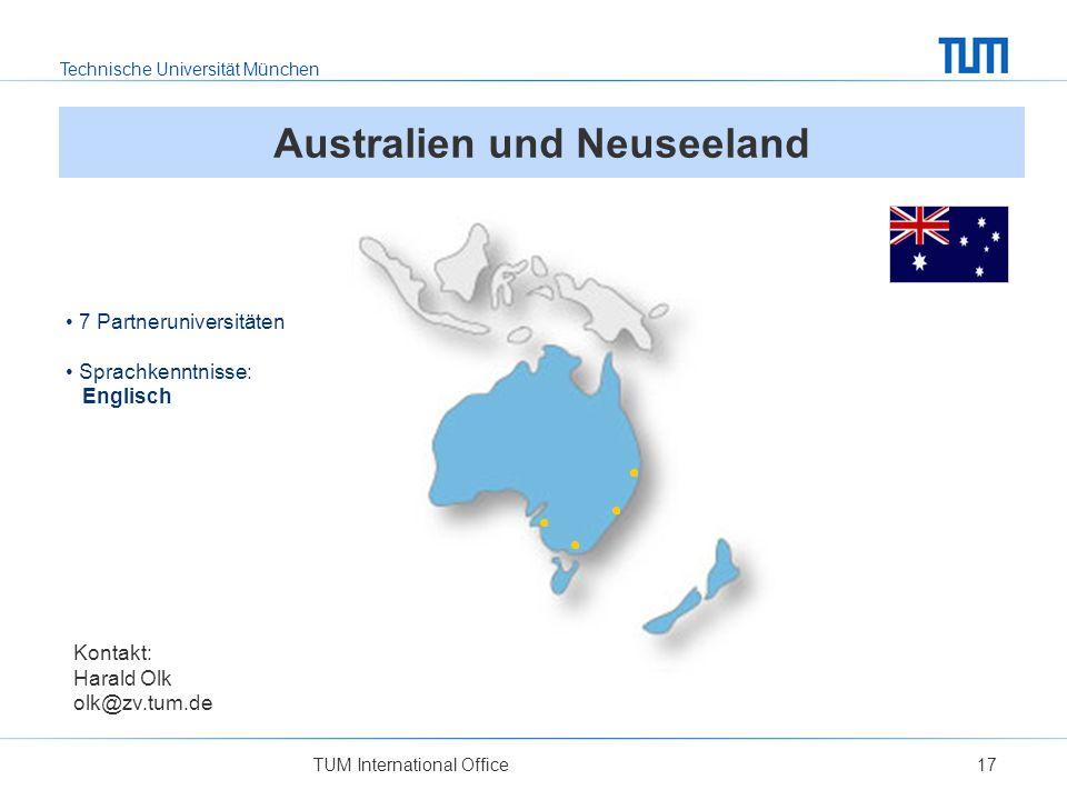 Technische Universität München TUM International Office17 Australien und Neuseeland Kontakt: Harald Olk olk@zv.tum.de 7 Partneruniversitäten Sprachkenntnisse: Englisch
