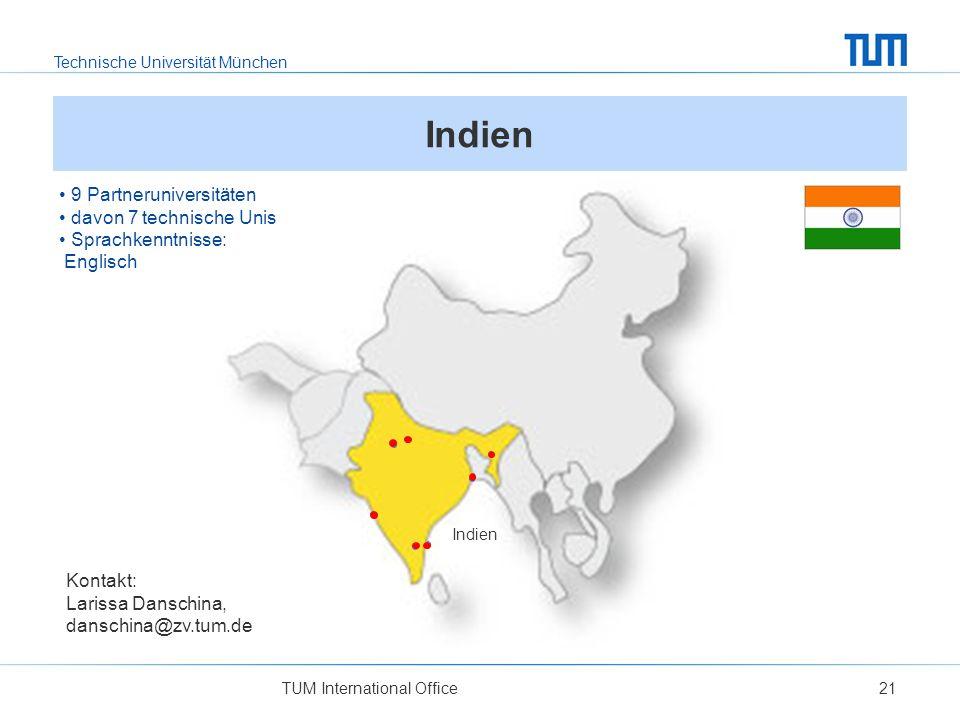 Technische Universität München TUM International Office21 Indien Kontakt: Larissa Danschina, danschina@zv.tum.de 9 Partneruniversitäten davon 7 technische Unis Sprachkenntnisse: Englisch