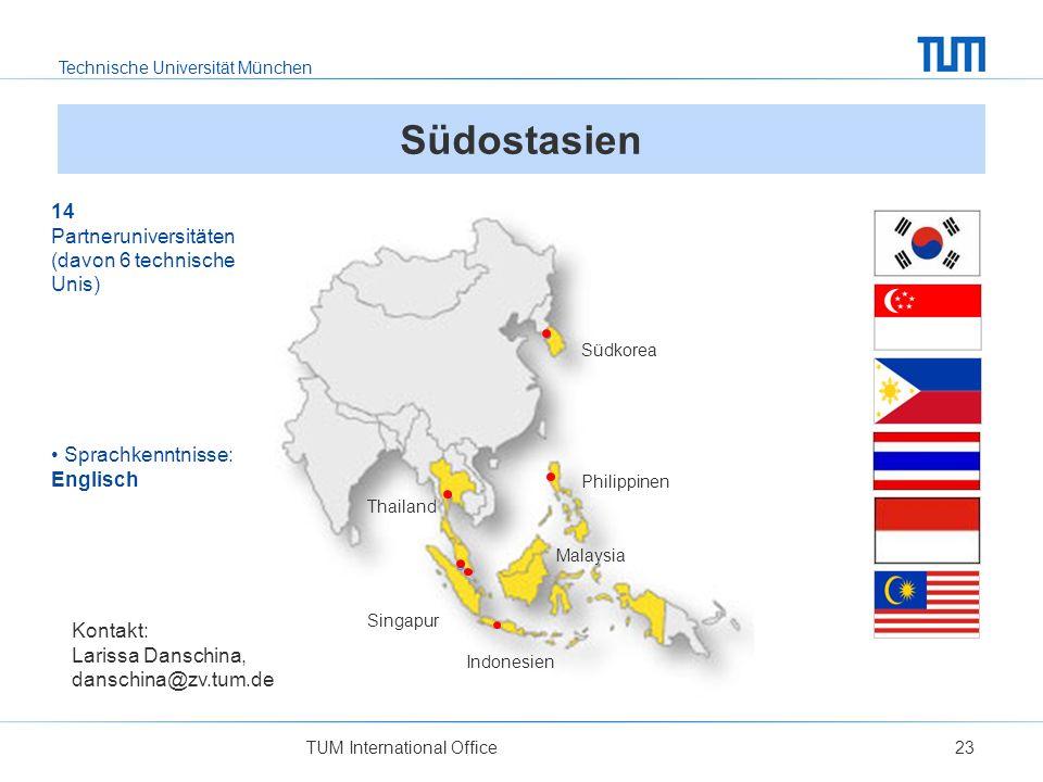 Technische Universität München TUM International Office23 Südostasien Südkorea Philippinen Malaysia Indonesien Thailand Singapur Kontakt: Larissa Dans