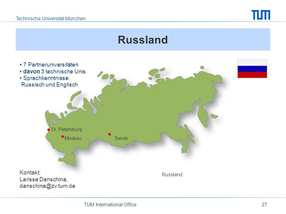 Technische Universität München TUM International Office27 Russland Kontakt: Larissa Danschina, danschina@zv.tum.de St. Petersburg MoskauTomsk 7 Partne