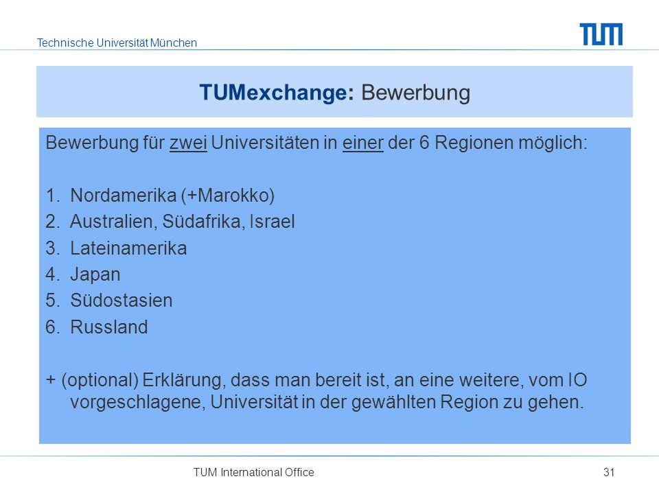 Technische Universität München TUM International Office31 TUMexchange: Bewerbung Bewerbung für zwei Universitäten in einer der 6 Regionen möglich: 1.N