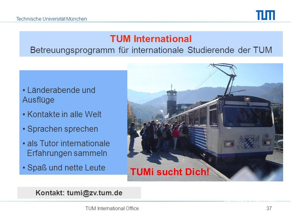 Technische Universität München Länderabende und Ausflüge Kontakte in alle Welt Sprachen sprechen als Tutor internationale Erfahrungen sammeln Spaß und nette Leute TUM International Office37 TUMi sucht Dich.