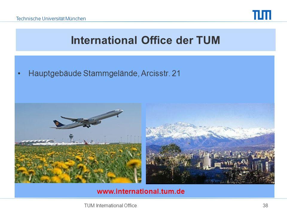 Technische Universität München TUM International Office38 International Office der TUM Hauptgebäude Stammgelände, Arcisstr. 21 www.international.tum.d
