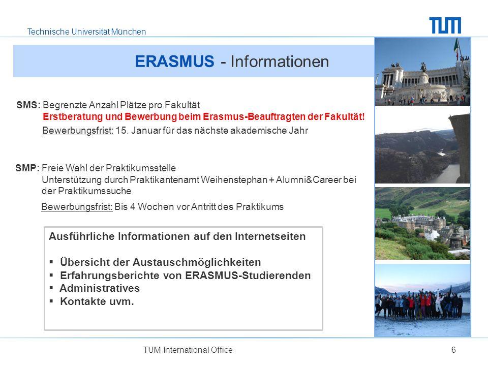 Technische Universität München ERASMUS - Informationen TUM International Office6 SMS: Begrenzte Anzahl Plätze pro Fakultät Erstberatung und Bewerbung beim Erasmus-Beauftragten der Fakultät.