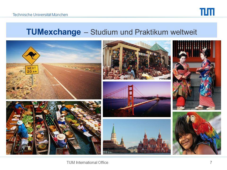 Technische Universität München TUM International Office7 TUMexchange – Studium und Praktikum weltweit