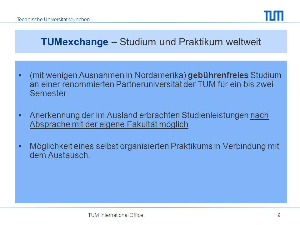 Technische Universität München TUM International Office9 TUMexchange – Studium und Praktikum weltweit (mit wenigen Ausnahmen in Nordamerika) gebührenf
