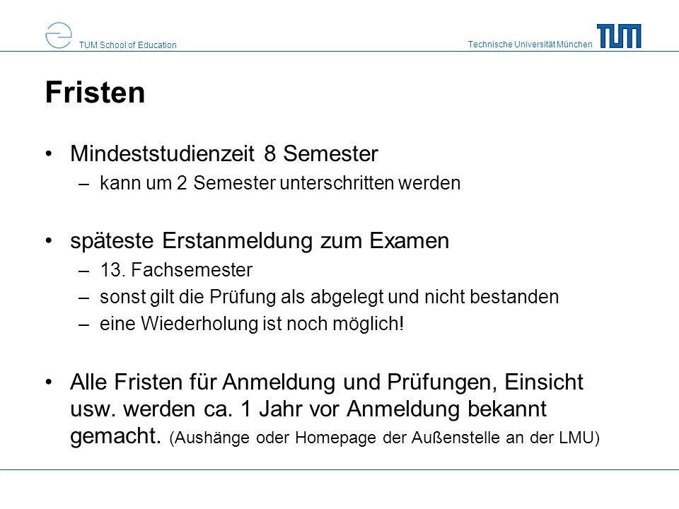 Technische Universität München TUM School of Education Fristen Mindeststudienzeit 8 Semester –kann um 2 Semester unterschritten werden späteste Erstan