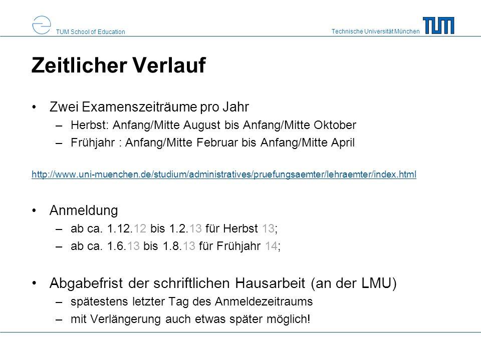 Technische Universität München TUM School of Education Zeitlicher Verlauf Zwei Examenszeiträume pro Jahr –Herbst: Anfang/Mitte August bis Anfang/Mitte