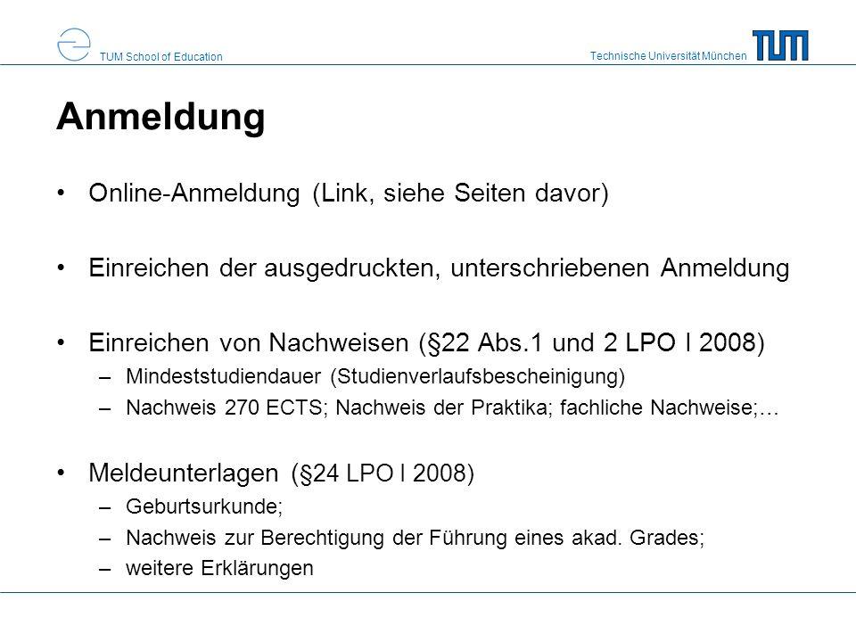 Technische Universität München TUM School of Education Anmeldung Online-Anmeldung (Link, siehe Seiten davor) Einreichen der ausgedruckten, unterschrie
