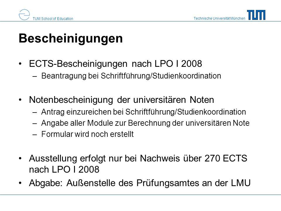 Technische Universität München TUM School of Education Bescheinigungen ECTS-Bescheinigungen nach LPO I 2008 –Beantragung bei Schriftführung/Studienkoo