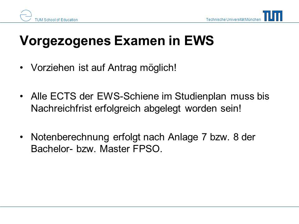 Technische Universität München TUM School of Education Vorgezogenes Examen in EWS Vorziehen ist auf Antrag möglich! Alle ECTS der EWS-Schiene im Studi