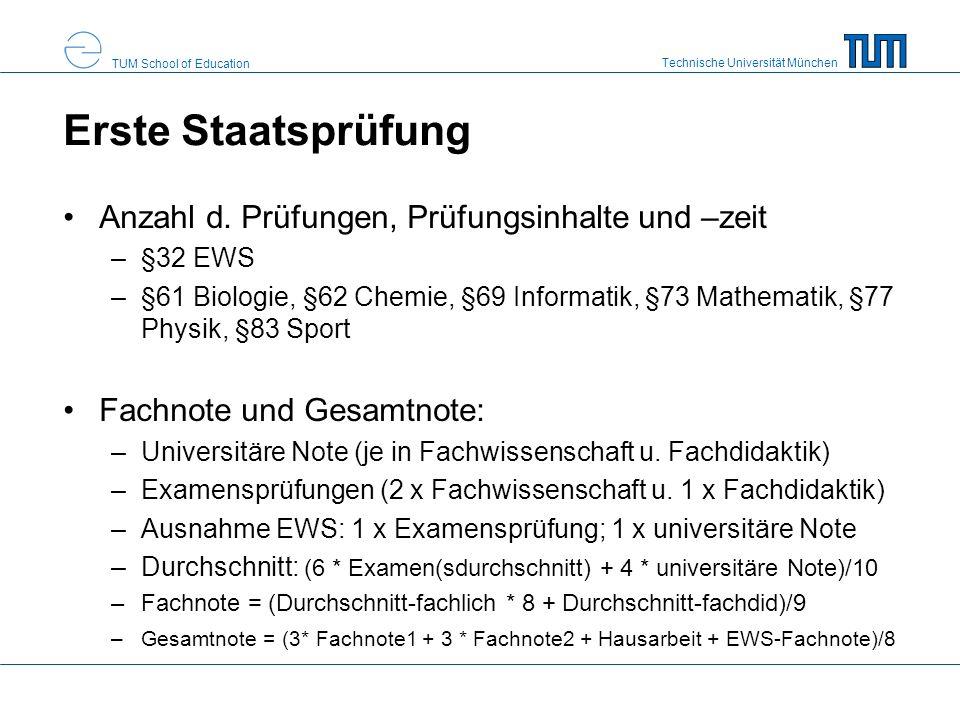 Technische Universität München TUM School of Education Freiversuch und Wiederholungen Freiversuch (§16 LPO I 2008) –wenn fachliches Examen unmittelbar auf Vorlesungszeit des neunten Fachsemesters folgt –kein Freiversuch für vorgezogenes EWS –zweimal zur Notenverbesserung wiederholbar Wiederholung wg.